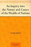An Inquiry into the Nature and Causes of the Wealth of Nations (English Edition)