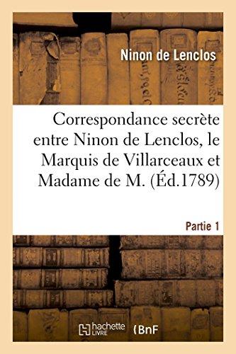 Correspondance secrète entre Ninon de Lenclos, le Marquis de Villarceaux et Madame de M. por DE LENCLOS-N