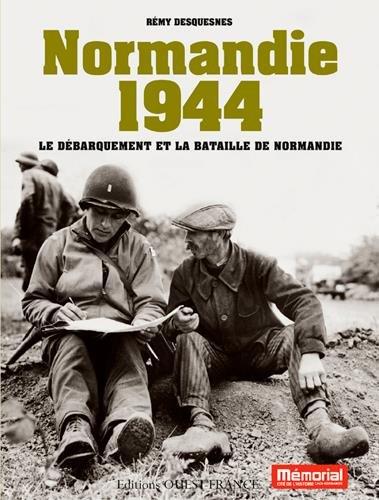 Normandie 1944 : Le débarquement et la bataille de Normandie par Rémy Desquesnes, Isabelle Bournier