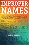 Improper Names: Collective Pseudonyms from the Luddites to Anonymous (A Quadrant Book)