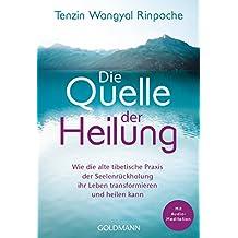 Die Quelle der Heilung: Wie die alte tibetische Praxis der Seelenrückholung ihr Leben transformieren und heilen kann - Mit Audio-Meditation