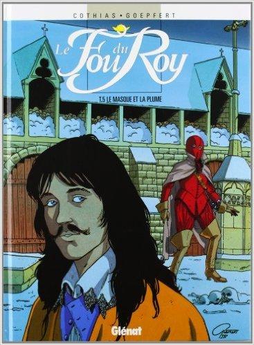Le Fou du roy, tome 5 : Le masque et la plume de Patrick Cothias ,Brice Goepfert ( 4 février 1998 )