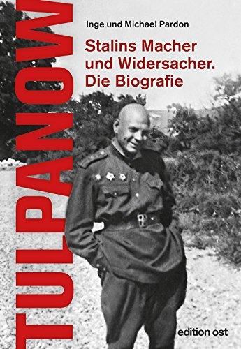 Tulpanow: Stalins Macher und Widersacher. Die Biografie (edition ost)