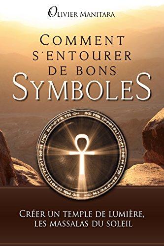 Comment s'entourer de bons symboles: Créer un temple de lumière (Pratique culture esséniennes ) par  Éditions Essénia