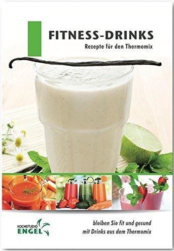 Preisvergleich Produktbild Fitness-Drinks Rezepte geeignet für den Thermomix: bleiben Sie fit und gesund mit Drinks aus dem Thermomix
