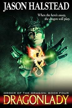 Dragonlady (Order of the Dragon Book 4) by [Halstead, Jason]