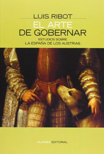 El arte de gobernar/ The Art of Governing: Estudios sobre la espana de los austrias / Studies on the Spain of the Austrians
