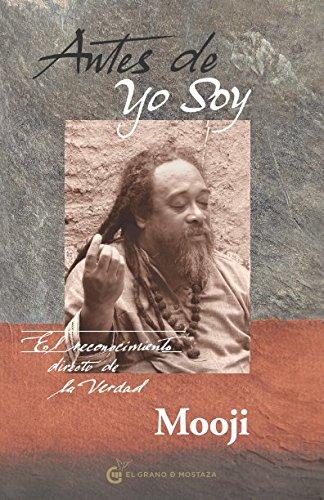 Antes de yo soy. El reconocimiento directo de la Verdad (Advaita Vedanta) por Mooji