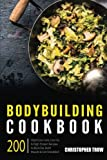 Bodybuilding Cookbook: 200 High/Low Carb, Low Fat & High Protein Recipes to Burn: Volume 1 (Low Carb, High Protein Cookbook, High Protein Diet, Bodybuilding Diet, Low Carb Cookbook)