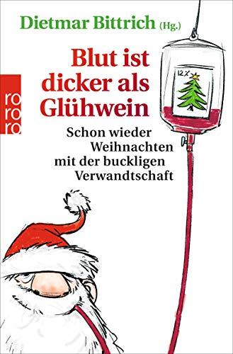 Blut ist dicker als Glühwein - Schon wieder Weihnachten mit der buckligen Verwandtschaft