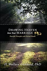 Drawing Heaven Into Your Marriage by Wallace Goddard (2007-08-02)