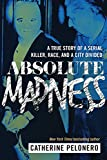 Absolute Madness: A True Story of a Serial...