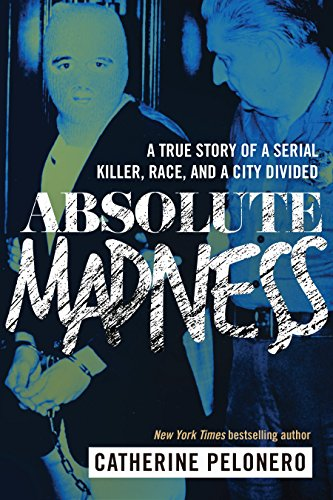 Absolute madness a true story of a serial killer race and a city absolute madness a true story of a serial killer race and a city fandeluxe Images