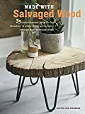 Made with Salvaged Wood: 35 contemporary projects for furniture & other home accessor...