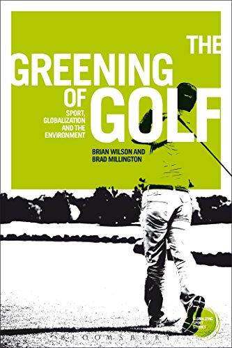 The greening of golf : sport, globalization and the environment / Brad Millington and Brian Wilson | Wilson, Brian