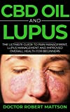 CBD Oil And Lupus: The Ultimate Guide To Pain Management, Lupus Management And Improved Overall...
