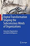 Digital Transformation Shaping the Subconscious Minds of Organizations: Innovative Or...