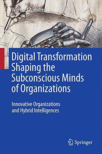 Digital Transformation Shaping the Subconscious Minds of Organizations: Innovative Organizations and Hybrid Intelligences