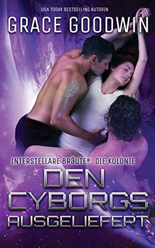 Den Cyborgs ausgeliefert (Interstellare Bräute(r) Die Kolonie)
