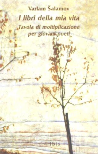 I libri della mia vita. Tavola di moltiplicazione per giovani poeti