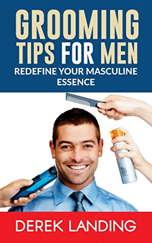 Grooming Tips For Men: Redefine Your Masculine Essence (English Edition) (Kit Haircut Cut)