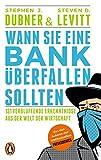 Wann Sie eine Bank überfallen sollten: 131 verblüffende Erkenntnisse aus der Welt der Wirtschaft - Stephen J. Dubner, Steven D. Levitt