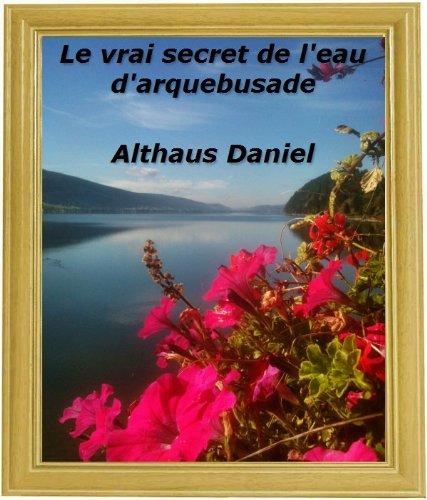 Le vrai secret de l'eau d'arquebusade par daniel althaus