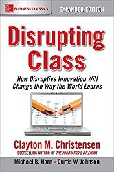 Disrupting Class, Expanded Edition: How Disruptive Innovation Will Change the Way the World Learns by Clayton Christensen (2016-10-24)