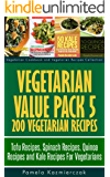 Vegetarian Value Pack 5 - 200 Vegetarian Recipes - Tofu Recipes, Spinach Recipes, Quinoa Recipes and Kale Recipes For Vegetarians (Vegetarian Cookbook ... Recipes Collection 25) (English Edition)
