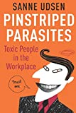 Pinstriped Parasites: Toxic People in the Workplace