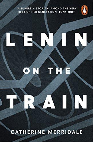 Lenin On The Train por Catherine Merridale