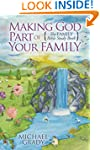 Making God Part of Your Family: The F...