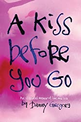 A Kiss Before You Go: An Illustrated Memoir of Love and Loss by Danny Gregory (2012-11-28)