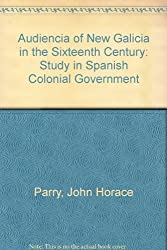 Audiencia of New Galicia in the Sixteenth Century: Study in Spanish Colonial Government