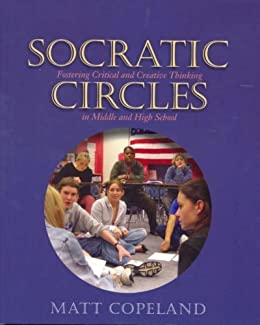 Socratic Circles: Fostering Critical and Creative Thinking in Middle and High School by [Copeland, Matt]