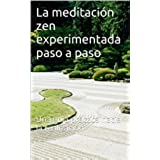 La meditación zen, experimentada paso a paso: Una guía práctica hacia la autorealización