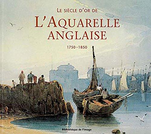 Siècle d'or de l'aquarelle anglaise 1750 - 1850 par Gérald Bauer