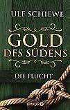 Gold des Südens 1: Die Flucht (KNAUR eRIGINALS) von Ulf Schiewe