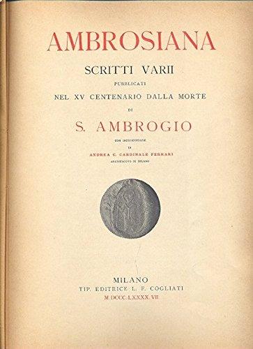 Ambrosiana. Scritti Varii pubblicati nel XV Centenario della Morte di S. Ambrogio con introduzione di Andrea C. Caardinale Ferrari.