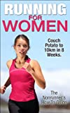 Running For Women: Couch Potato To 10km In 8 Weeks.  The Nonrunner's Guide To Get Started, Lose Weight & Stay Motivated (Running For Beginners, Running For Weight Loss)