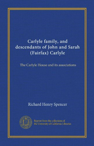 Carlyle family, and descendants of John and Sarah (Fairfax) Carlyle: The Carlyle House and its associations