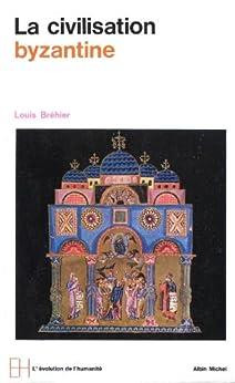 Le Monde byzantin - tome 3 : La civilisation byzantine (L'évolution de l'humanité)
