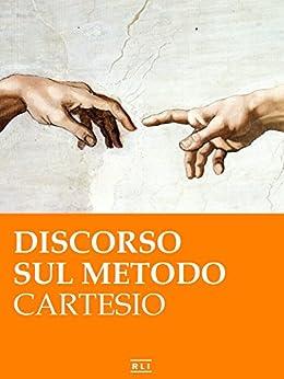 R. Cartesio. Discorso sul metodo (RLI CLASSICI) di [Cartesio (René Descartes)]