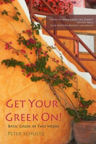 By Peter Schultz Get Your Greek On!: Basic Greek in Two Weeks. [Paperback]