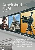 Das große Arbeitsbuch Film: Kopiervorlagen zur Geschichte, Analyse und Produktion von Filmen in der Sekundarstufe