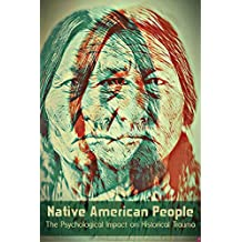 Native American People: The Psychological Impact of Historical Trauma (English Edition)