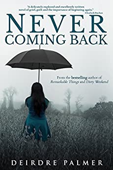 Never Coming Back: A Captivating Tale of Loss, New Beginnings and Love Rediscovered by [Palmer, Deirdre]