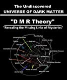 The Undiscovered Universe of Dark Matter: DMR Theory