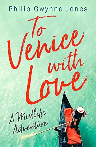 To Venice with Love: A Midlife Adventure por Philip Gwynne Jones
