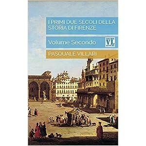I primi due secoli della storia di Firenze: Volume Secondo